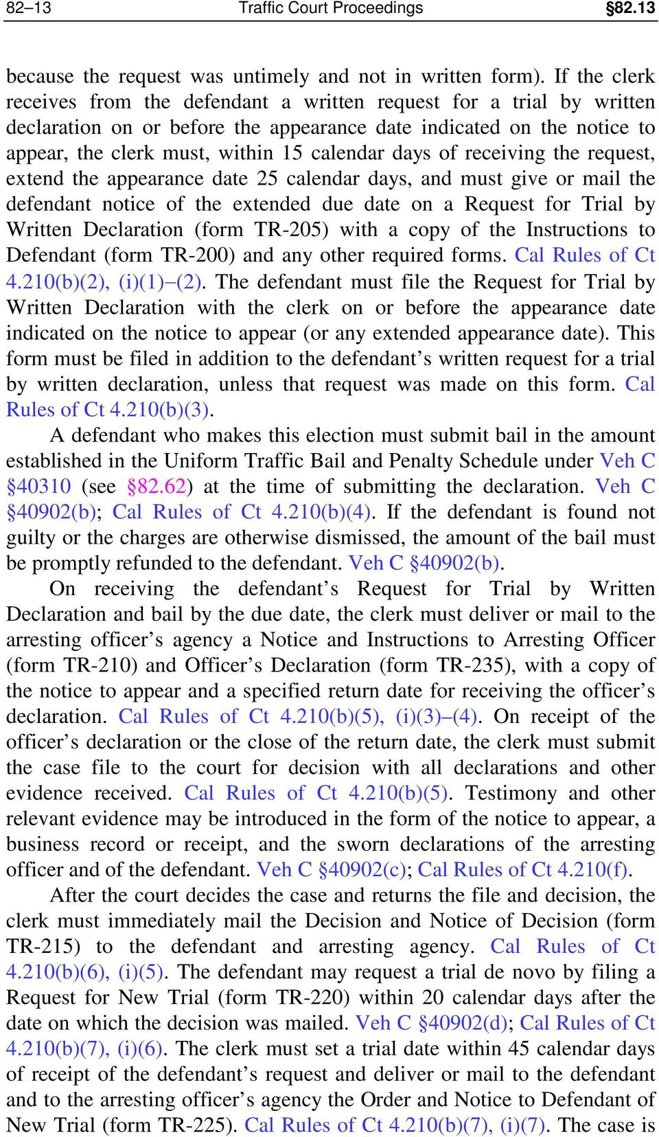 days of receiving the request, extend the appearance date 25 calendar days, and must give or mail the defendant notice of the extended due date on a Request for Trial by Written Declaration (form