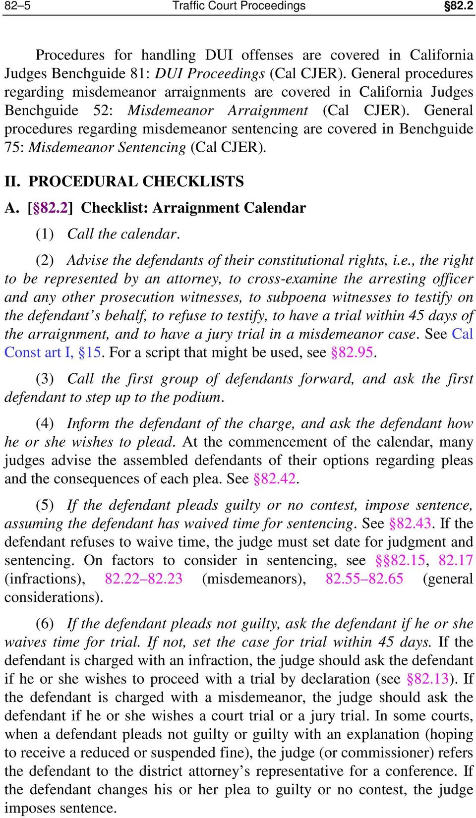 General procedures regarding misdemeanor sentencing are covered in Benchguide 75: Misdemeanor Sentencing (Cal CJER). II. PROCEDURAL CHECKLISTS A. [ 82.