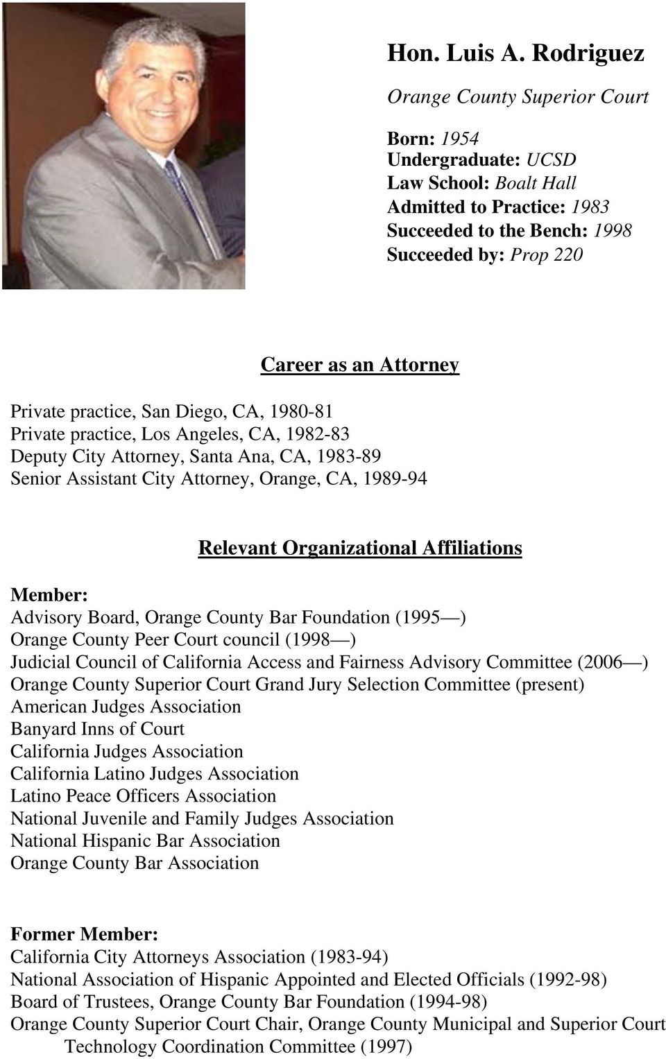 Private practice, San Diego, CA, 1980-81 Private practice, Los Angeles, CA, 1982-83 Deputy City Attorney, Santa Ana, CA, 1983-89 Senior Assistant City Attorney, Orange, CA, 1989-94 Relevant