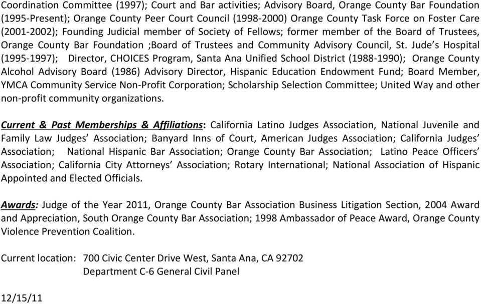 Jude s Hospital (1995 1997); Director, CHOICES Program, Santa Ana Unified School District (1988 1990); Orange County Alcohol Advisory Board (1986) Advisory Director, Hispanic Education Endowment