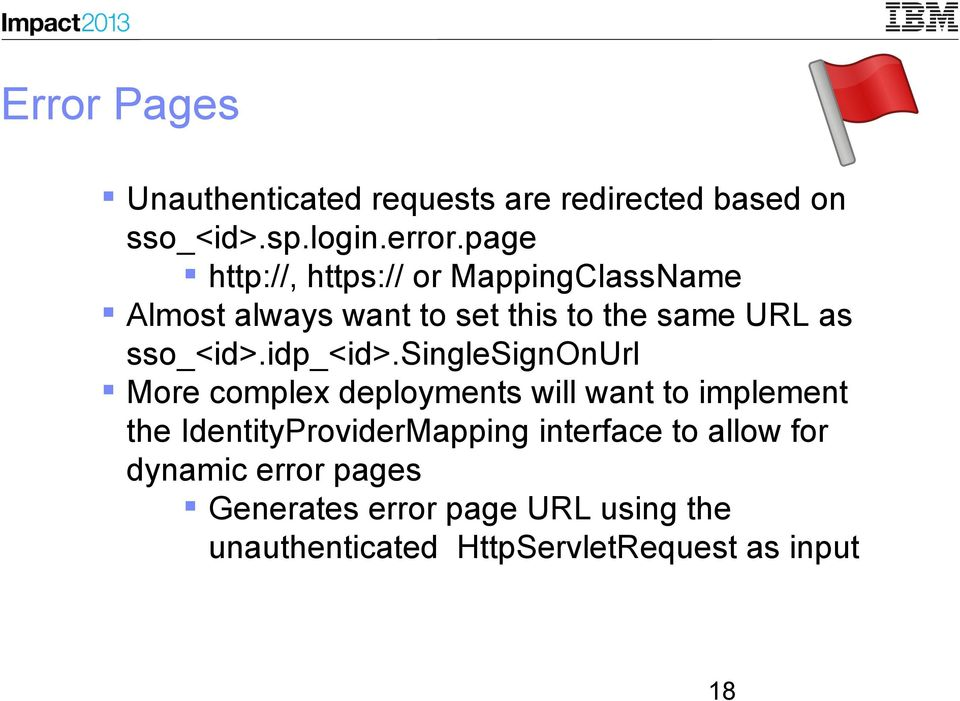 singlesignonurl More complex deployments will want to implement the IdentityProviderMapping interface to allow