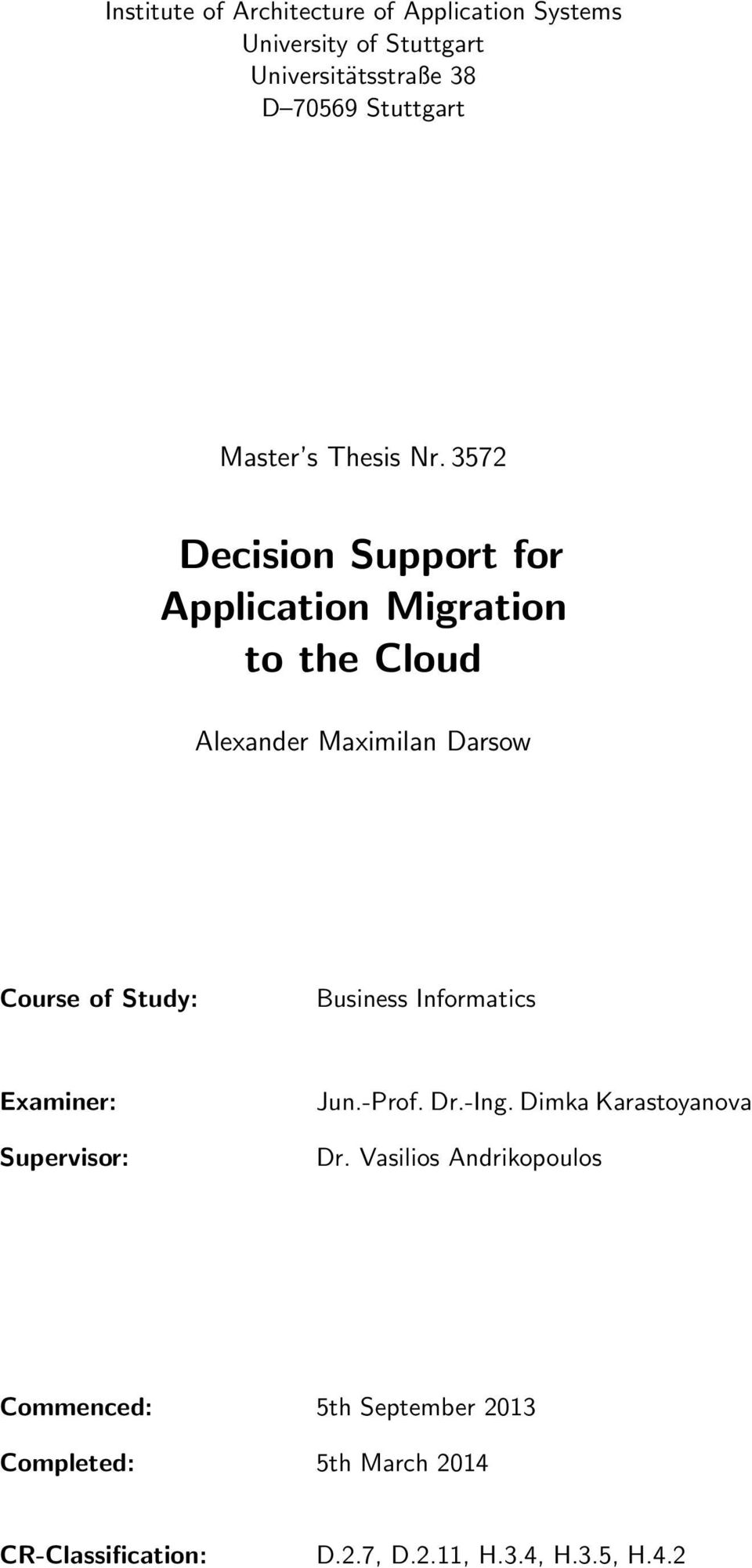 3572 Decision Support for Application Migration to the Cloud Alexander Maximilan Darsow Course of Study: Business