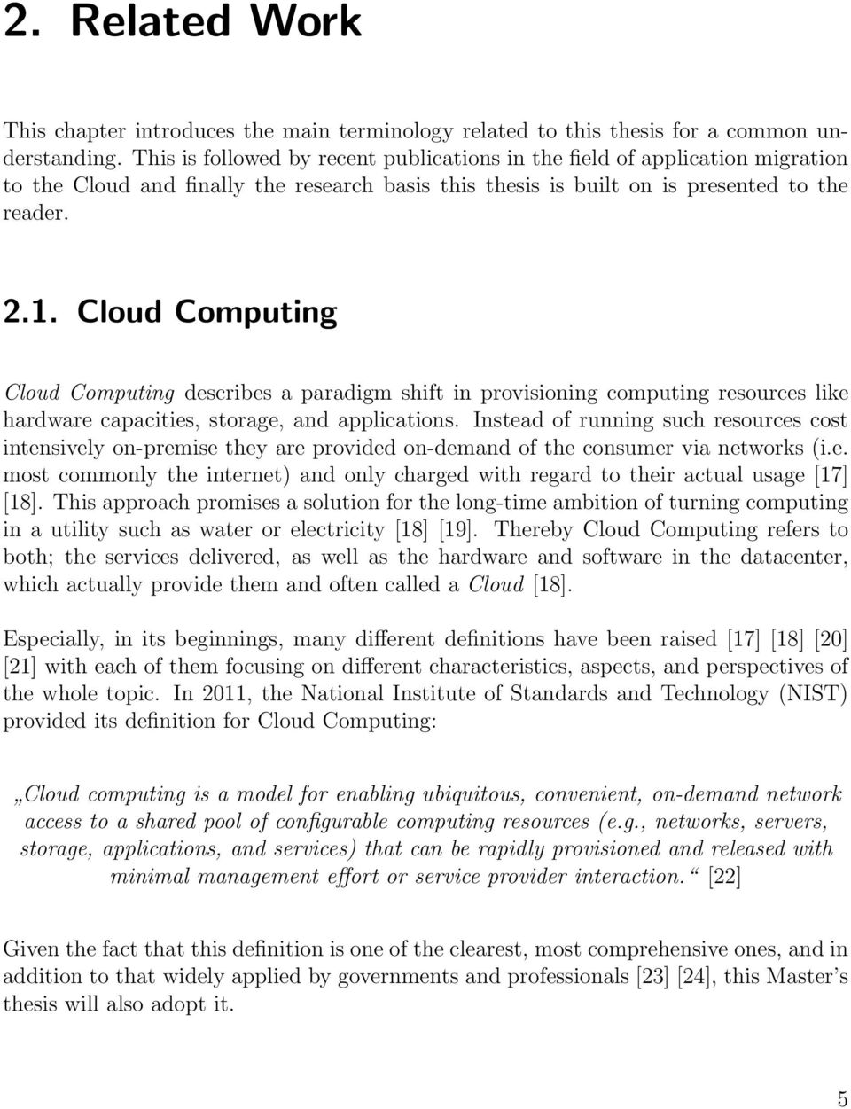 Cloud Computing Cloud Computing describes a paradigm shift in provisioning computing resources like hardware capacities, storage, and applications.