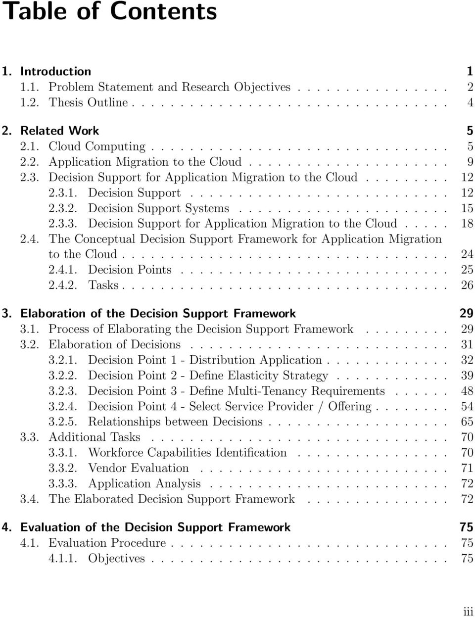 3.3. Decision Support for Application Migration to the Cloud..... 18 2.4. The Conceptual Decision Support Framework for Application Migration to the Cloud.................................. 24 2.4.1. Decision Points.