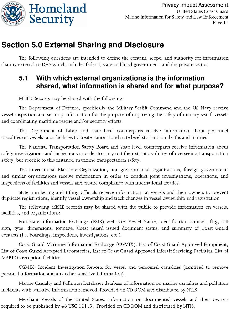 government, and the private sector. 5.1 With which external organizations is the information shared, what information is shared and for what purpose?