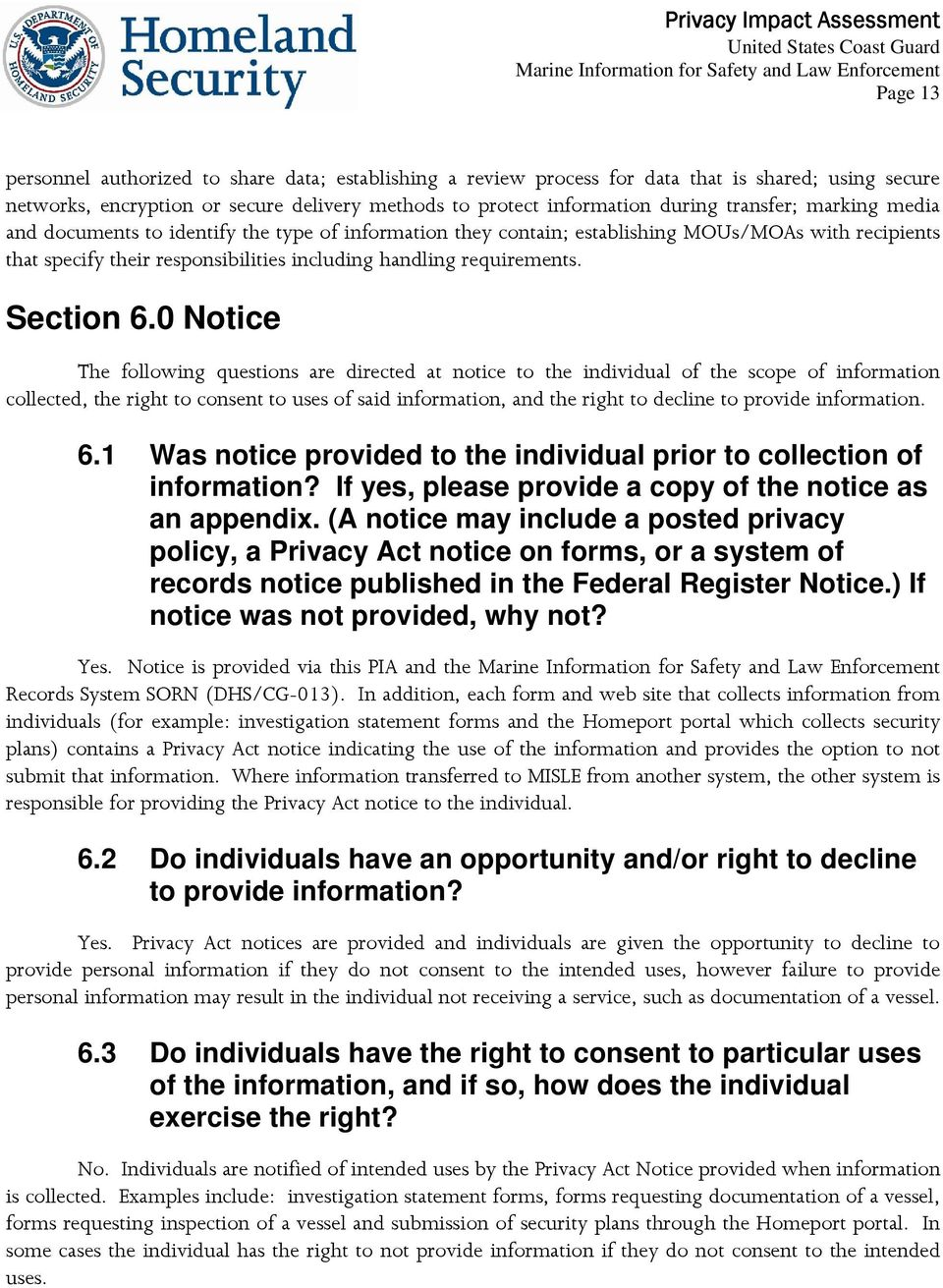 0 Notice The following questions are directed at notice to the individual of the scope of information collected, the right to consent to uses of said information, and the right to decline to provide