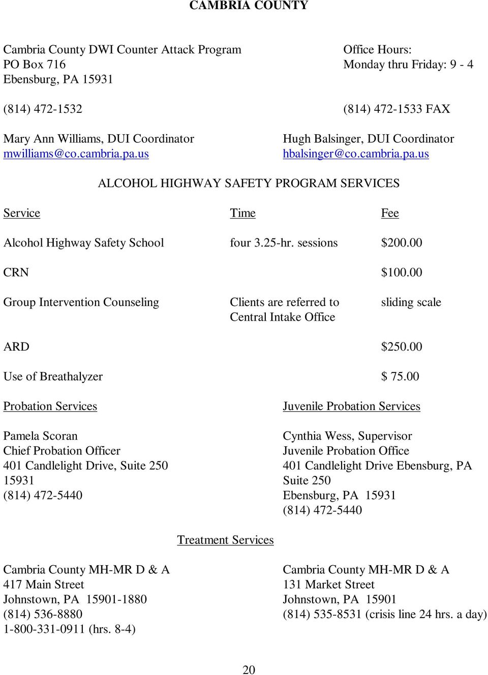 00 Group Intervention Counseling Clients are referred to sliding scale Central Intake Office ARD $250.00 Use of Breathalyzer $ 75.