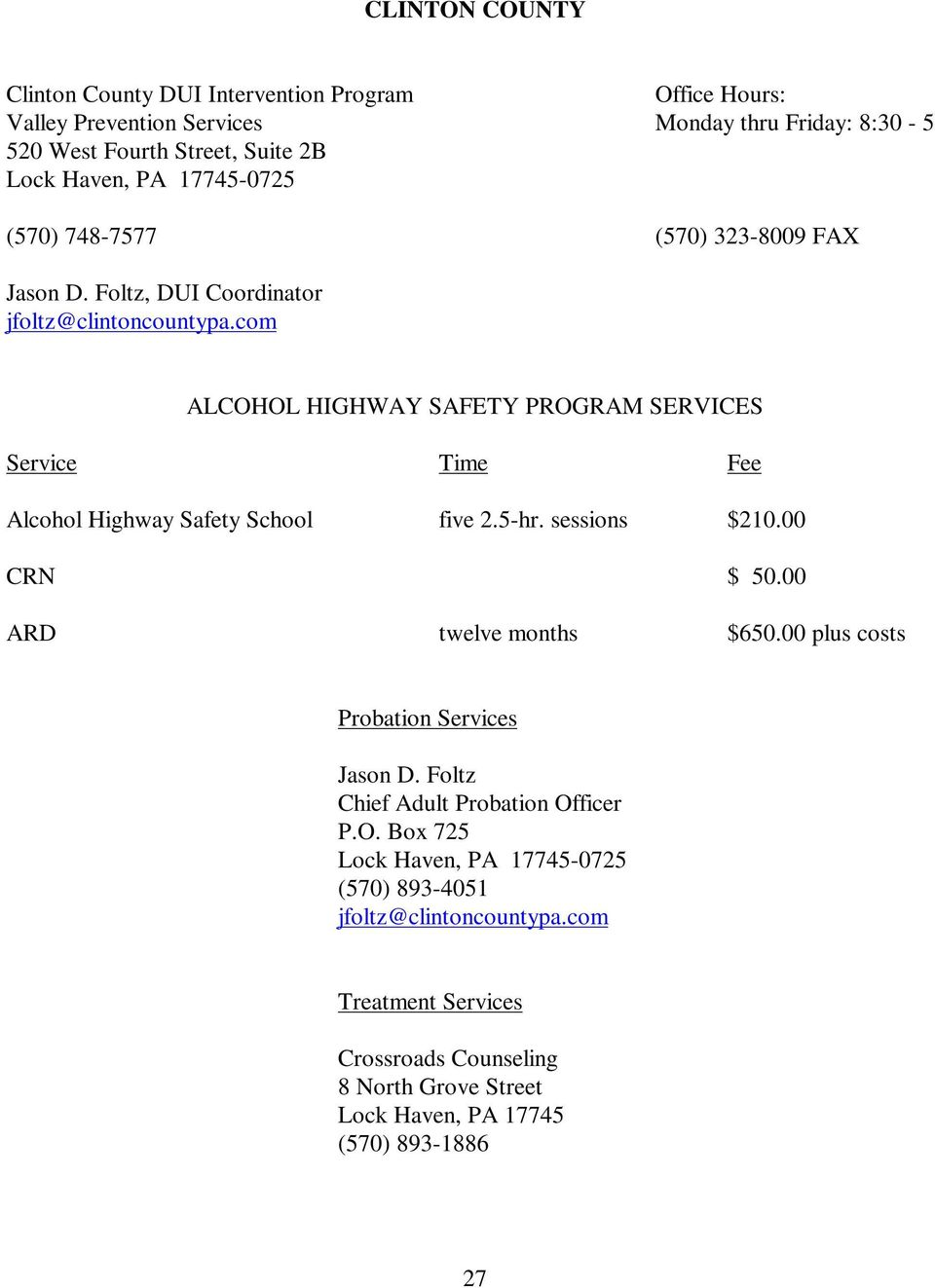 com Alcohol Highway Safety School five 2.5-hr. sessions $210.00 CRN $ 50.00 ARD twelve months $650.00 plus costs Jason D.