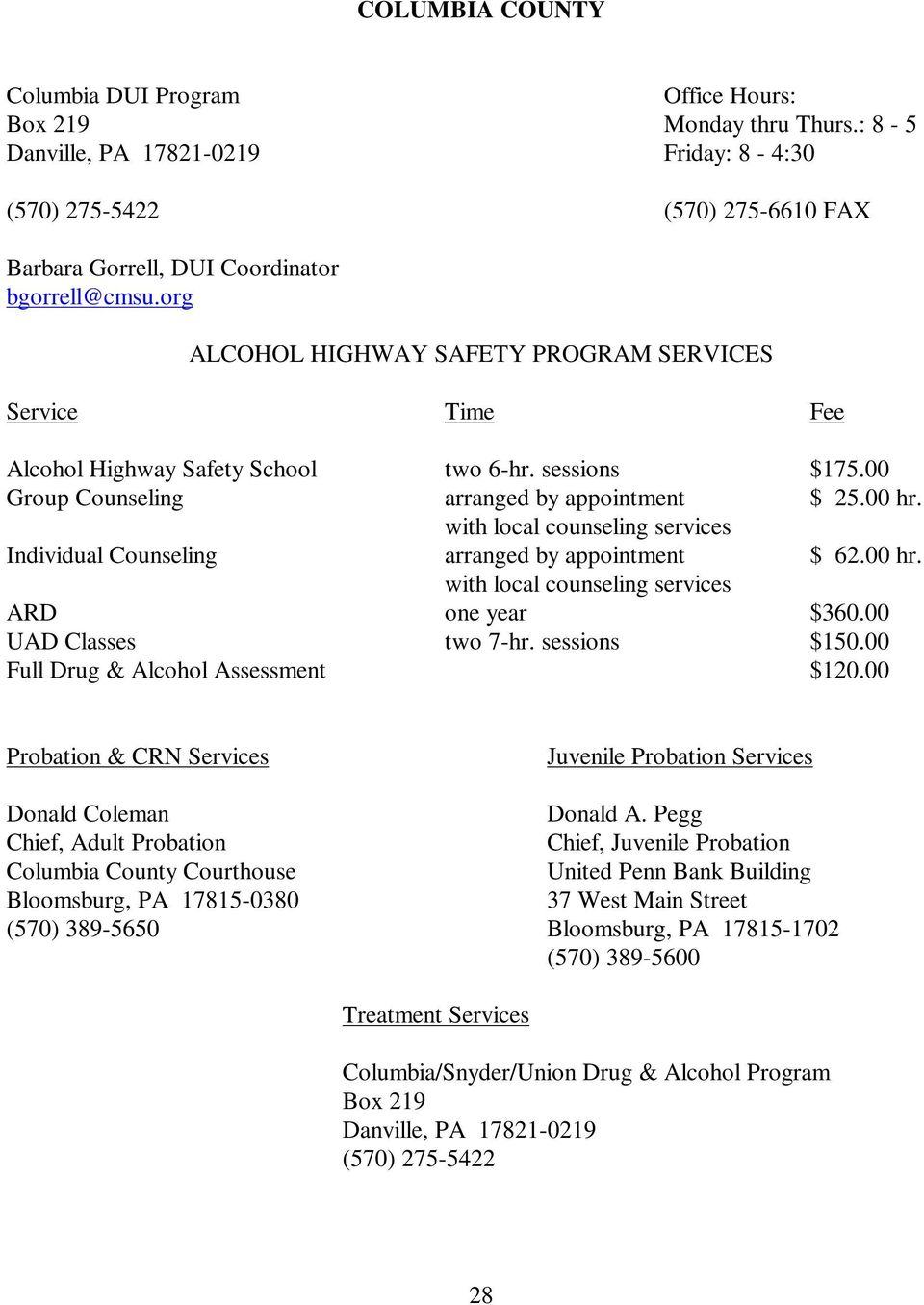 00 hr. with local counseling services ARD one year $360.00 UAD Classes two 7-hr. sessions $150.00 Full Drug & Alcohol Assessment $120.00 Probation & CRN Services Juvenile Donald Coleman Donald A.