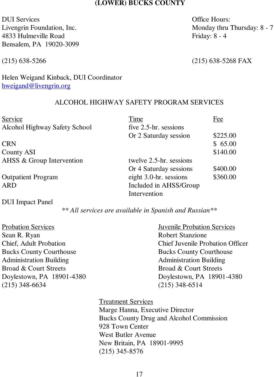 org Alcohol Highway Safety School five 2.5-hr. sessions Or 2 Saturday session $225.00 CRN $ 65.00 County ASI $140.00 AHSS & Group Intervention twelve 2.5-hr. sessions Or 4 Saturday sessions $400.