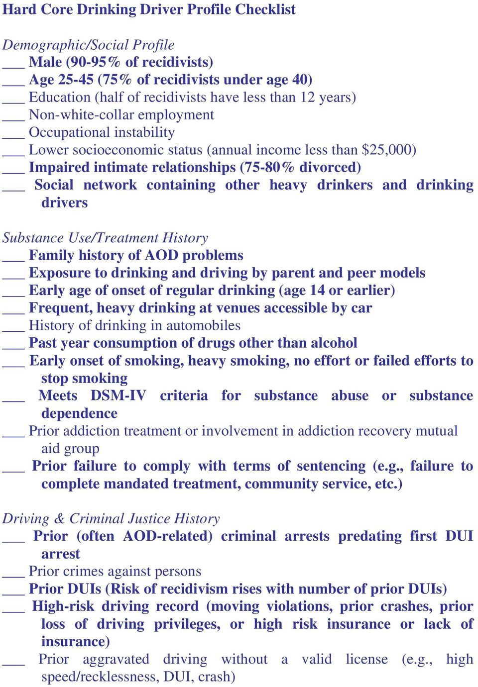 heavy drinkers and drinking drivers Substance Use/Treatment History Family history of AOD problems Exposure to drinking and driving by parent and peer models Early age of onset of regular drinking