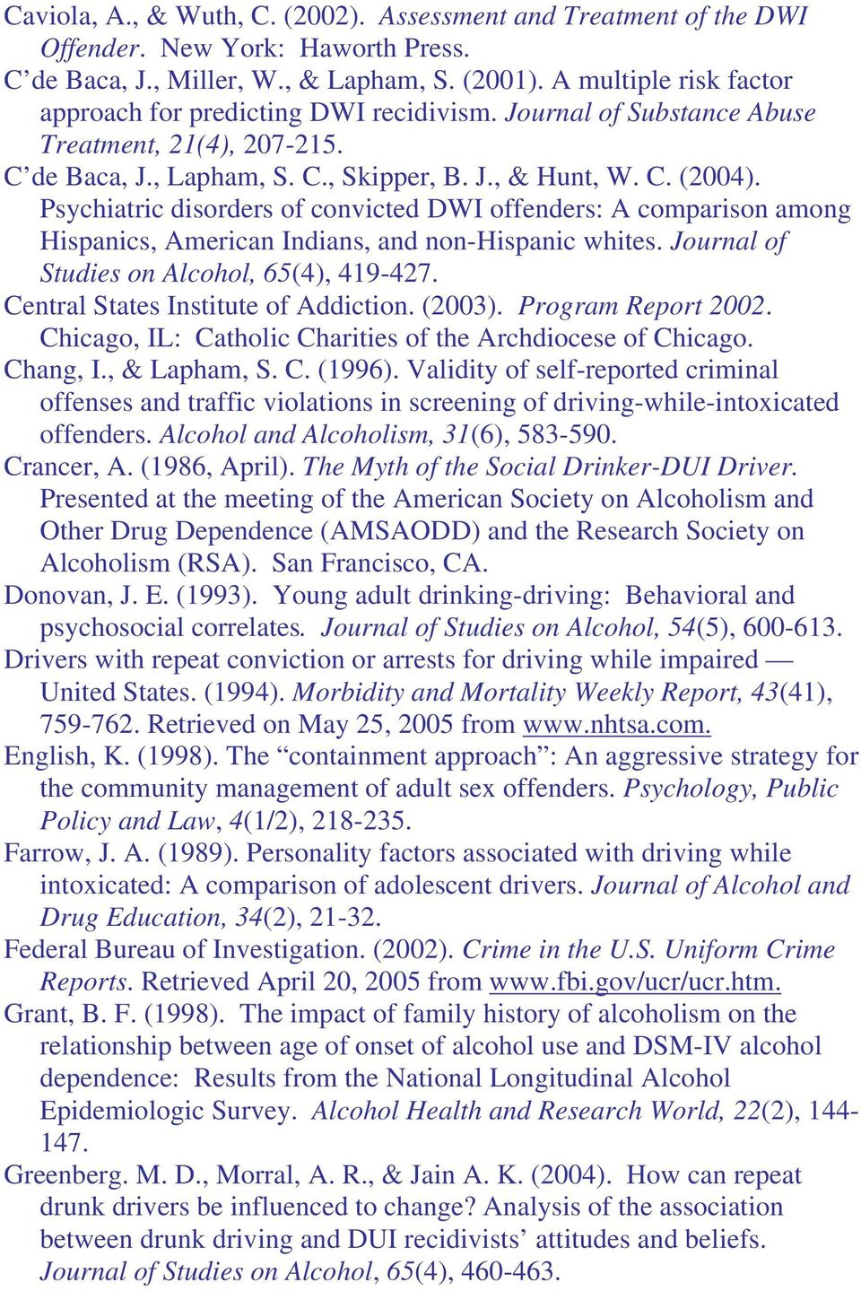 Psychiatric disorders of convicted DWI offenders: A comparison among Hispanics, American Indians, and non-hispanic whites. Journal of Studies on Alcohol, 65(4), 419-427.