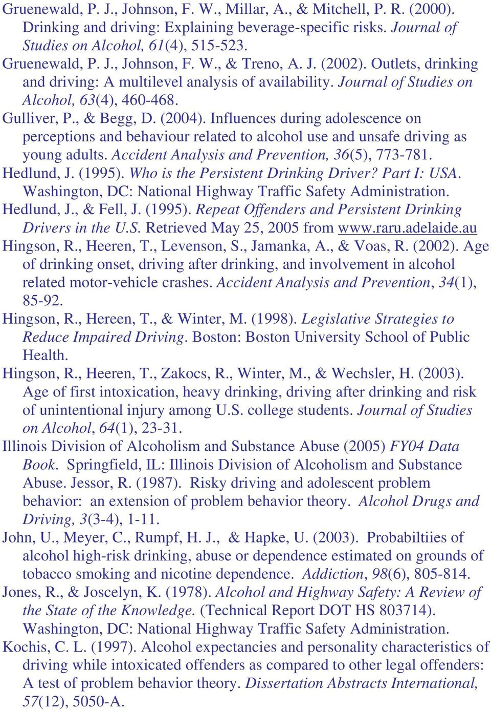 Influences during adolescence on perceptions and behaviour related to alcohol use and unsafe driving as young adults. Accident Analysis and Prevention, 36(5), 773-781. Hedlund, J. (1995).