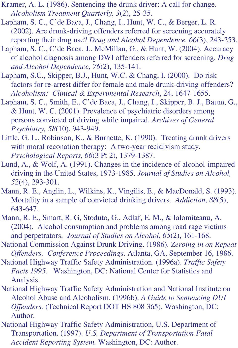 Accuracy of alcohol diagnosis among DWI offenders referred for screening. Drug and Alcohol Dependence, 76(2), 135-141. Lapham, S.C., Skipper, B.J., Hunt, W.C. & Chang, I. (2000).