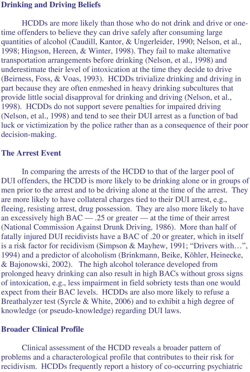 , 1998) and underestimate their level of intoxication at the time they decide to drive (Beirness, Foss, & Voas, 1993).