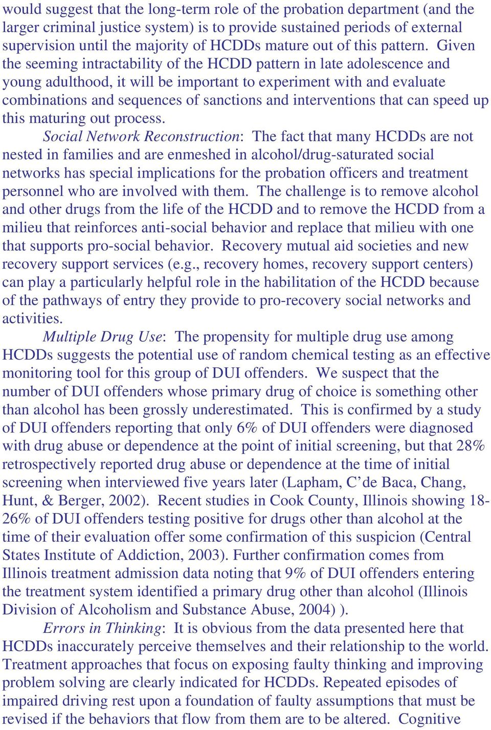 Given the seeming intractability of the HCDD pattern in late adolescence and young adulthood, it will be important to experiment with and evaluate combinations and sequences of sanctions and
