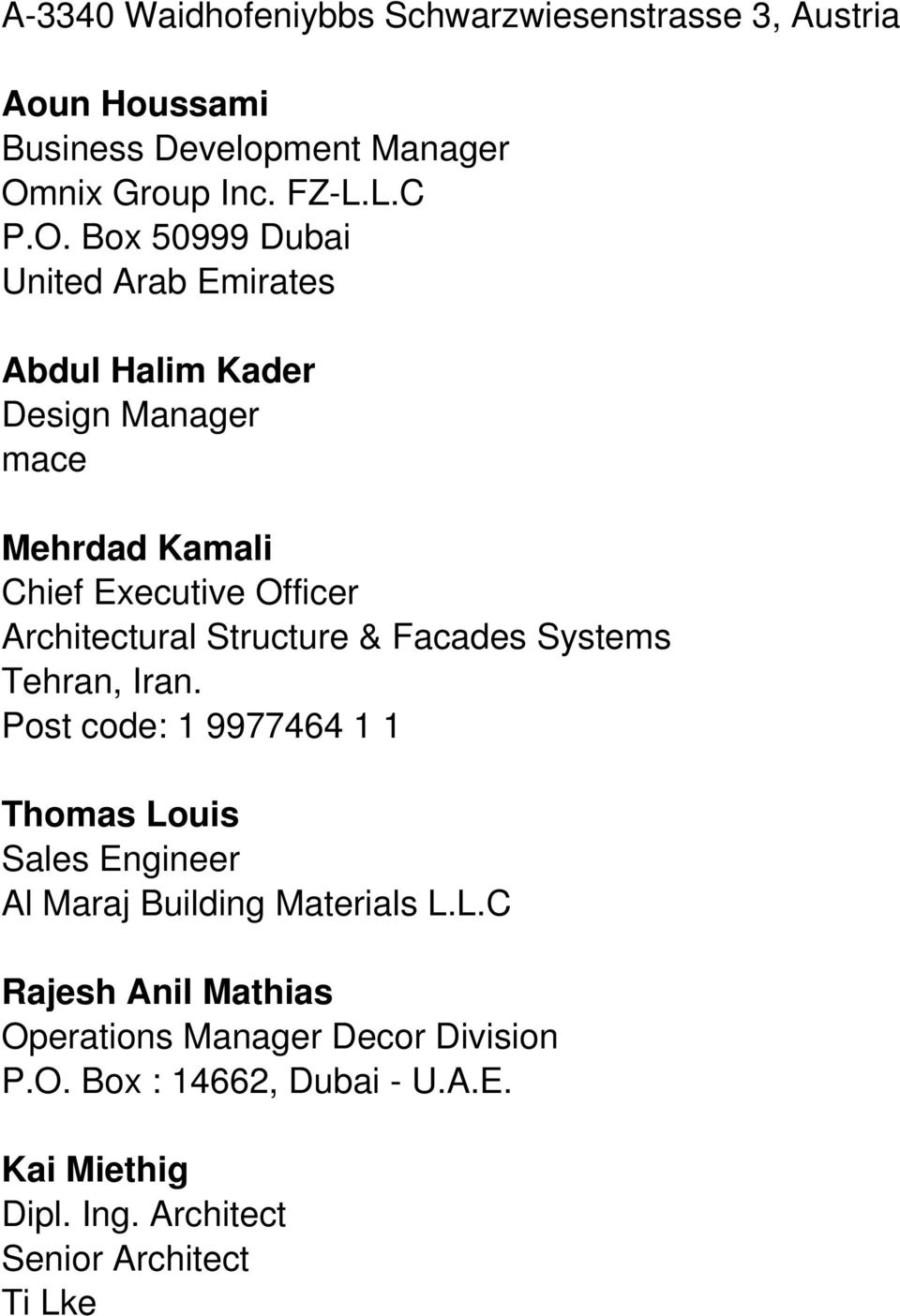 Box 50999 Dubai United Arab Emirates Abdul Halim Kader Design Manager mace Mehrdad Kamali Chief Executive Officer Architectural