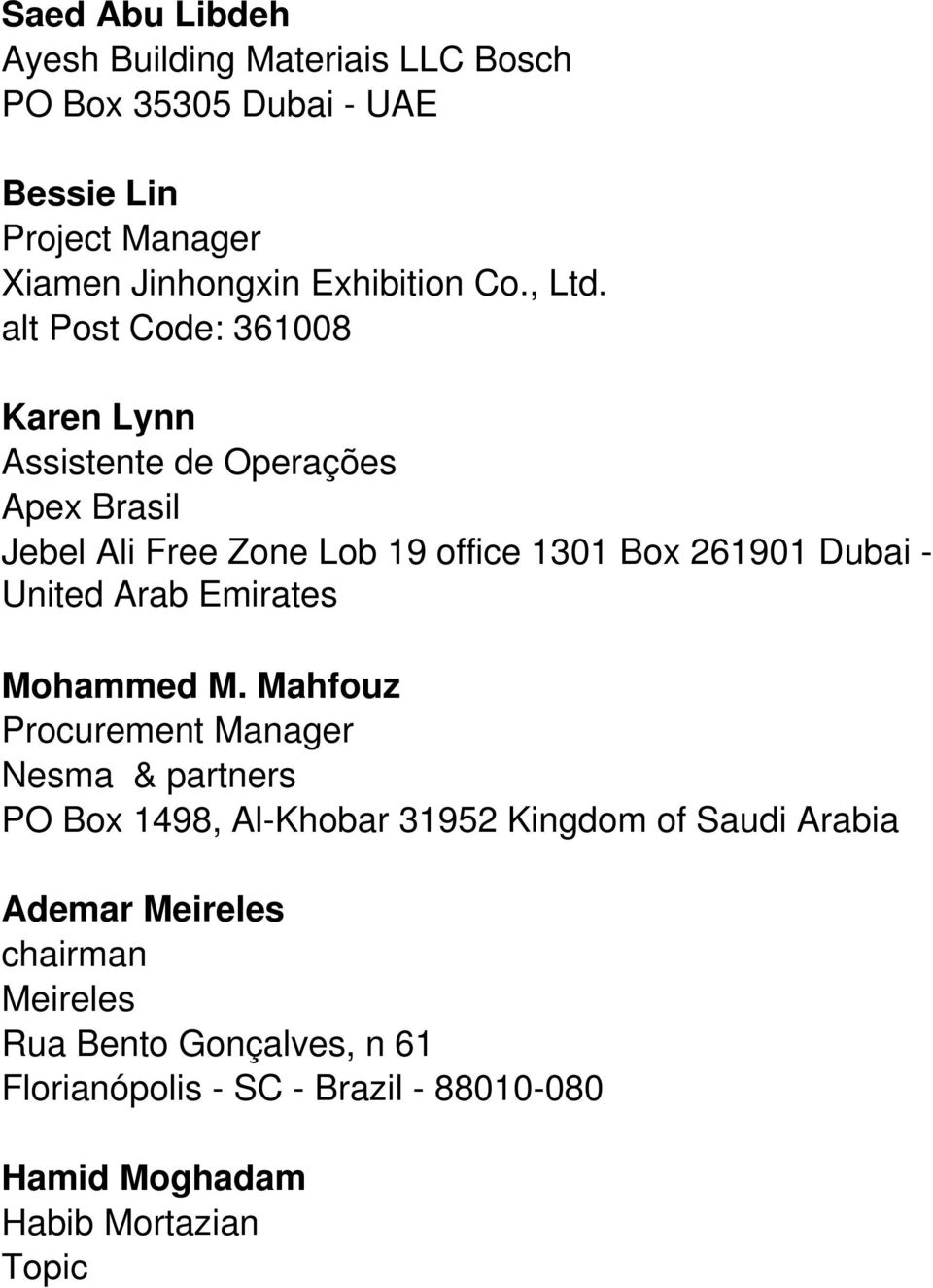 alt Post Code: 361008 Karen Lynn Assistente de Operações Apex Brasil Jebel Ali Free Zone Lob 19 office 1301 Box 261901 Dubai - United