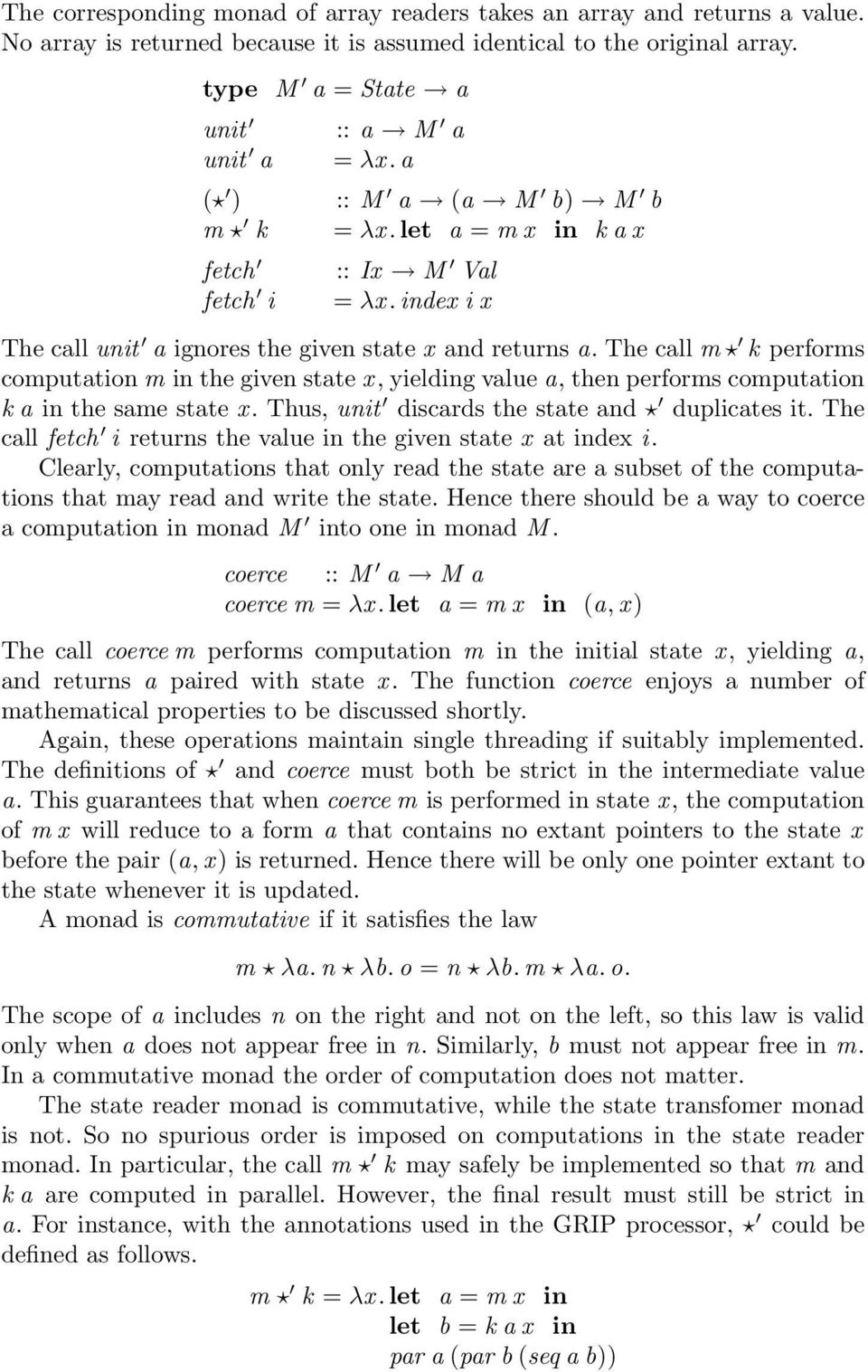 The call m k performs computation m in the given state x, yielding value a, then performs computation k a in the same state x. Thus, unit discards the state and duplicates it.