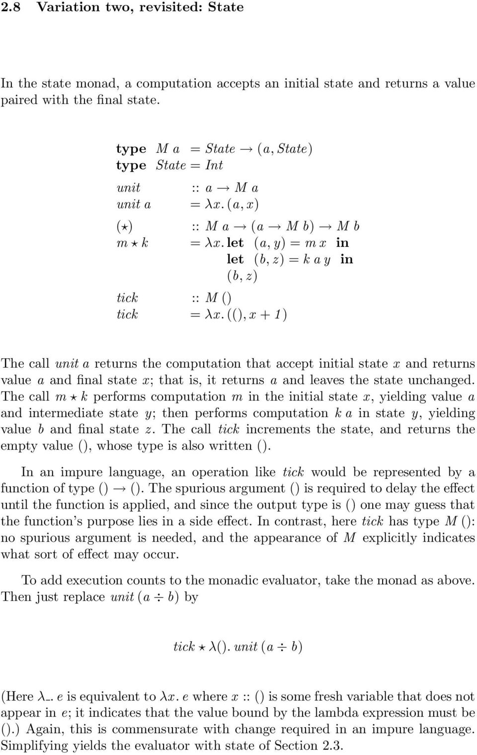 ((), x + 1 ) The call unit a returns the computation that accept initial state x and returns value a and final state x; that is, it returns a and leaves the state unchanged.