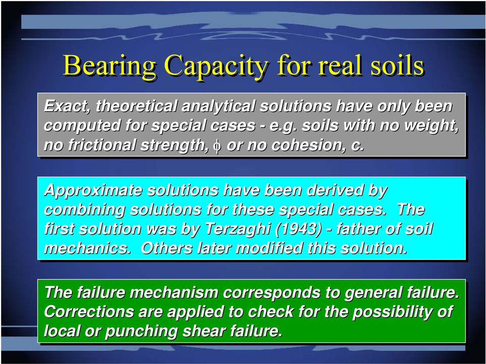 The first solution was by Terzaghi (1943) - father of soil mechanics. Others later modified this solution.