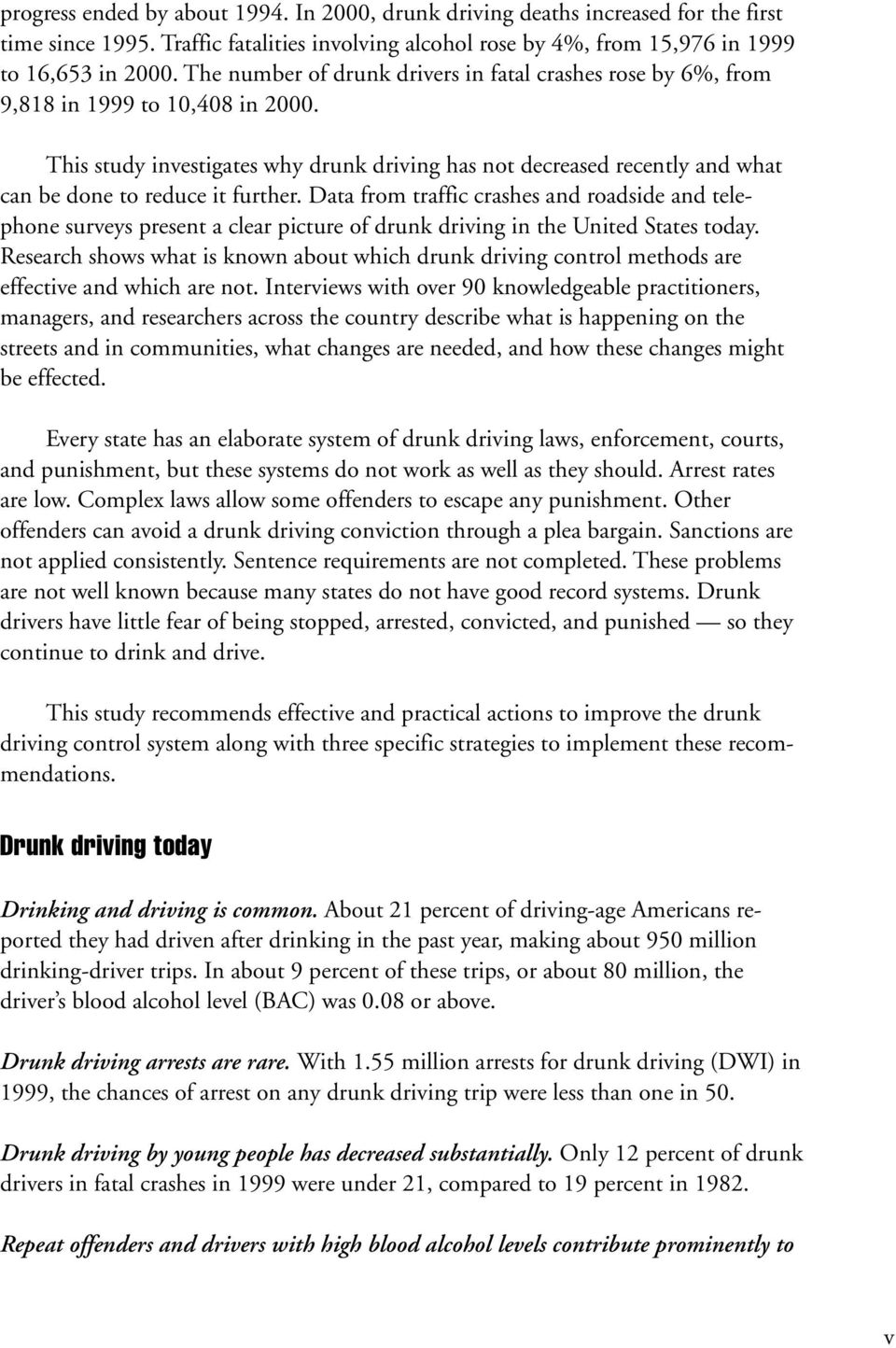 This study investigates why drunk driving has not decreased recently and what can be done to reduce it further.