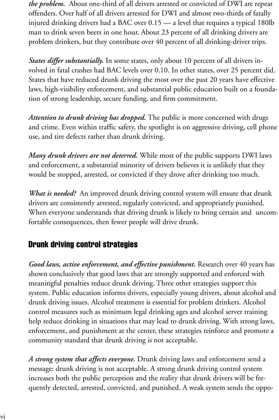 About 23 percent of all drinking drivers are problem drinkers, but they contribute over 40 percent of all drinking-driver trips. States differ substantially.