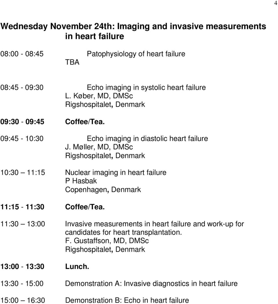 Møller, MD, DMSc 10:30 11:15 Nuclear imaging in heart failure P Hasbak Copenhagen, Denmark 11:30 13:00 Invasive measurements in heart failure and