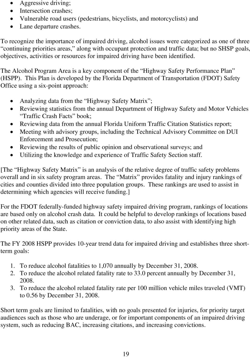 objectives, activities or resources for impaired driving have been identified. The Alcohol Program Area is a key component of the Highway Safety Performance Plan (HSPP).