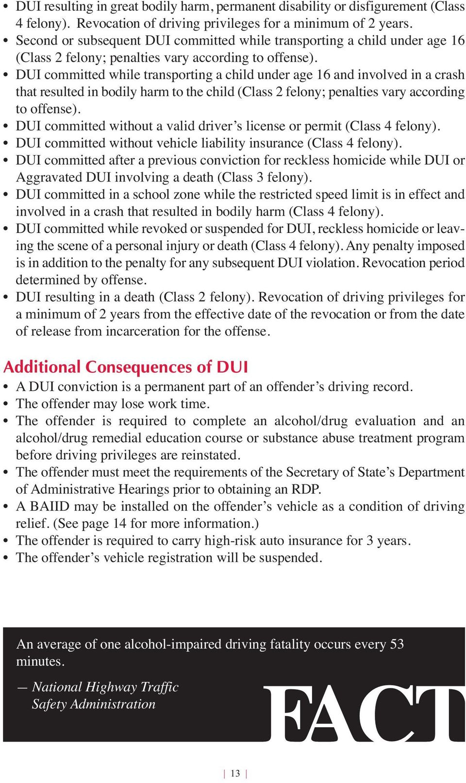 DUI committed while transporting a child under age 6 and involved in a crash that resulted in bodily harm to the child (Class felony; penalties vary according to offense).