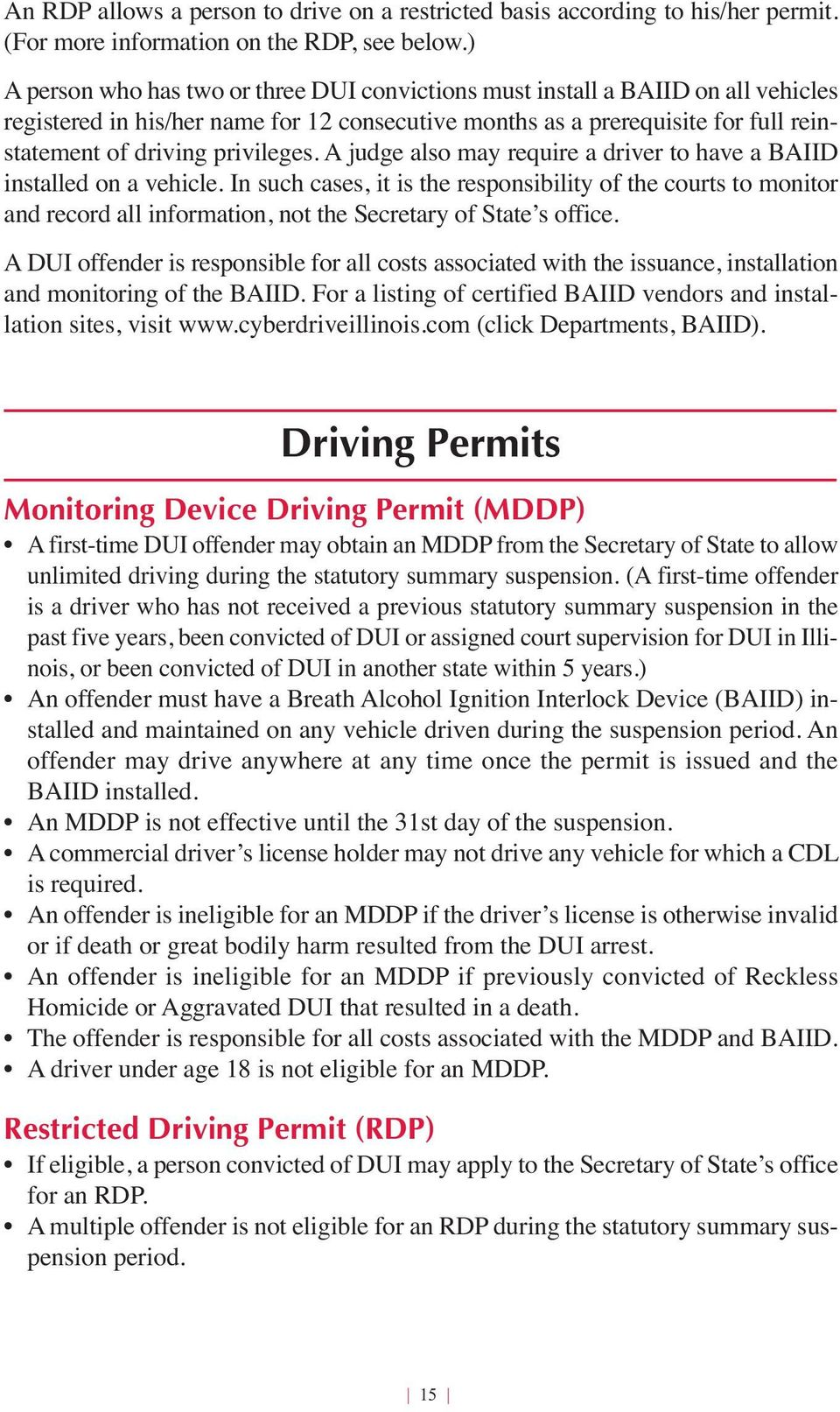 A judge also may require a driver to have a BAIID installed on a vehicle.