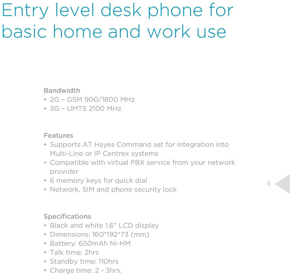 network provider 6 memory keys for quick dial Network, SIM and phone security lock 5 Specifications Black and white 1.