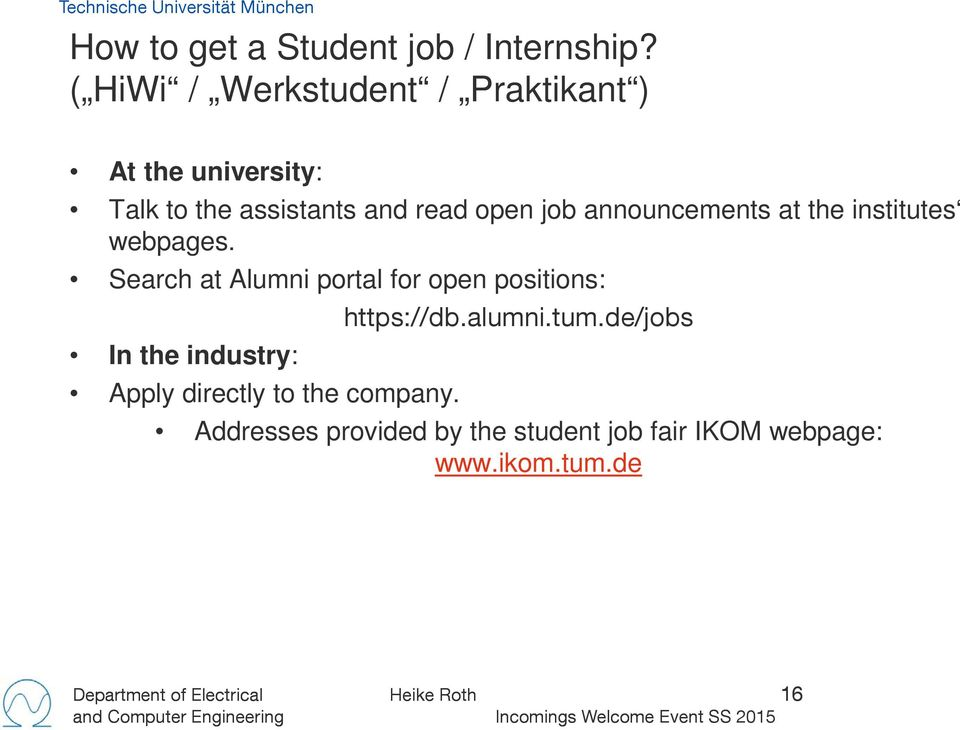 announcements at the institutes webpages. Search at Alumni portal for open positions: https://db.