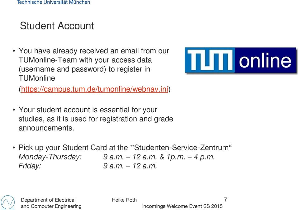 ini) Your student account is essential for your studies, as it is used for registration and grade announcements.