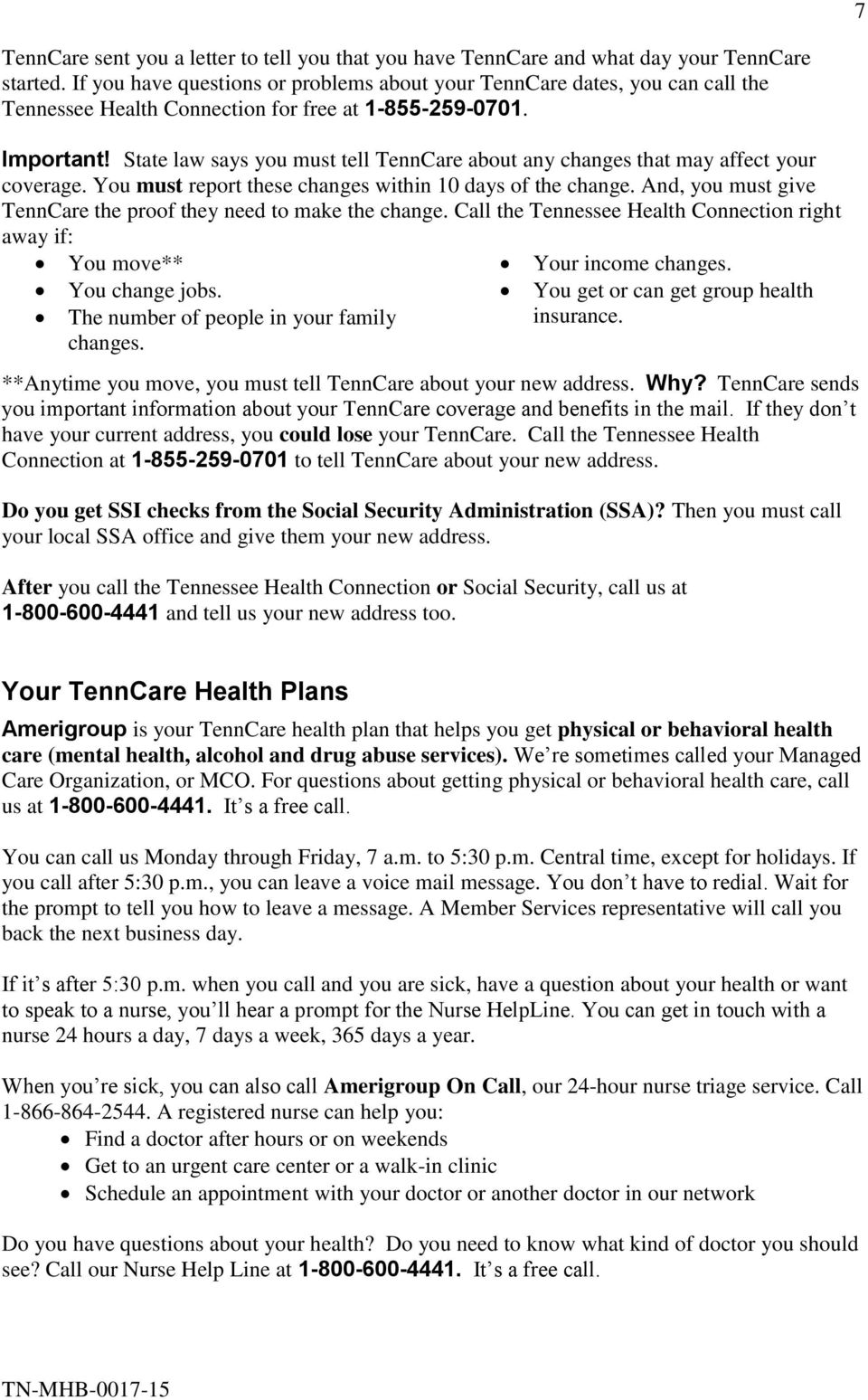 State law says you must tell TennCare about any changes that may affect your coverage. You must report these changes within 10 days of the change.