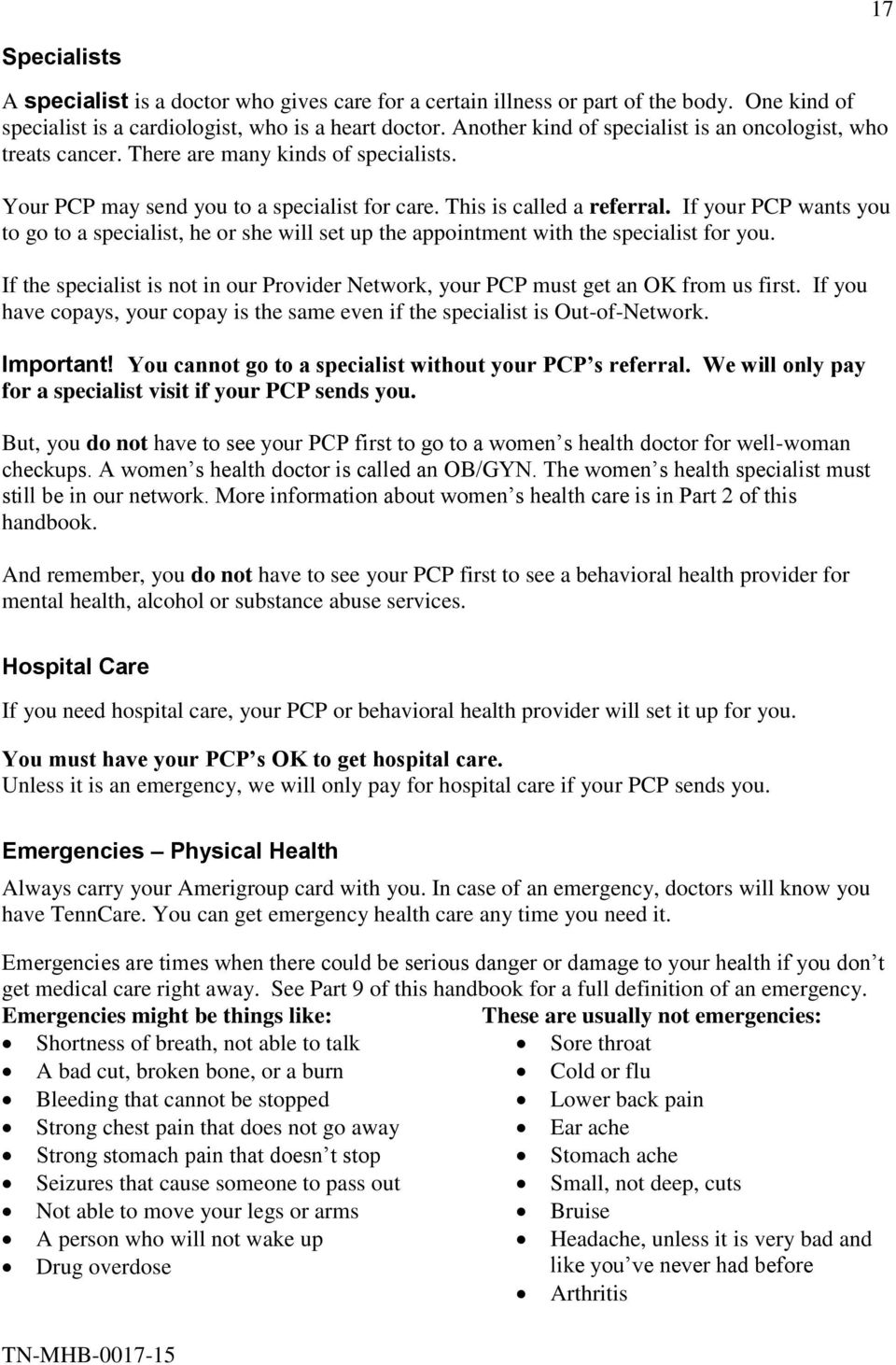 If your PCP wants you to go to a specialist, he or she will set up the appointment with the specialist for you. If the specialist is not in our Provider Network, your PCP must get an OK from us first.