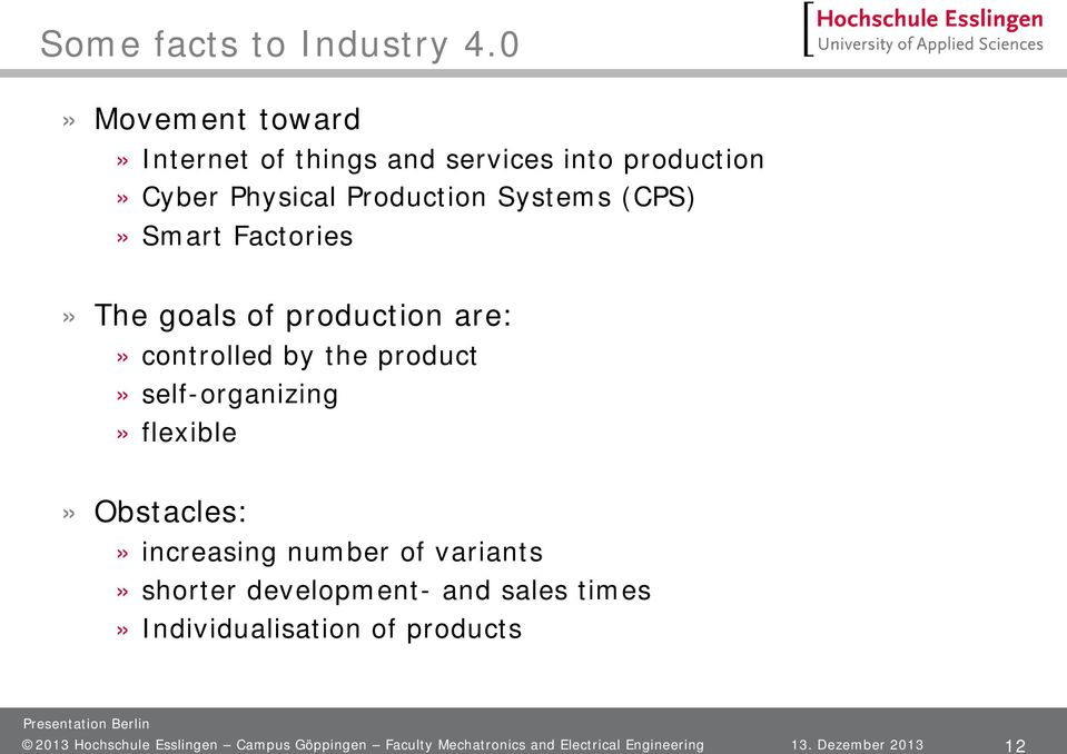 Smart Factories» The goals of production are:» controlled by the product» self-organizing» flexible» Obstacles:»
