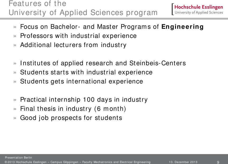 industrial experience» Students gets international experience» Practical internship 100 days in industry» Final thesis in industry (6