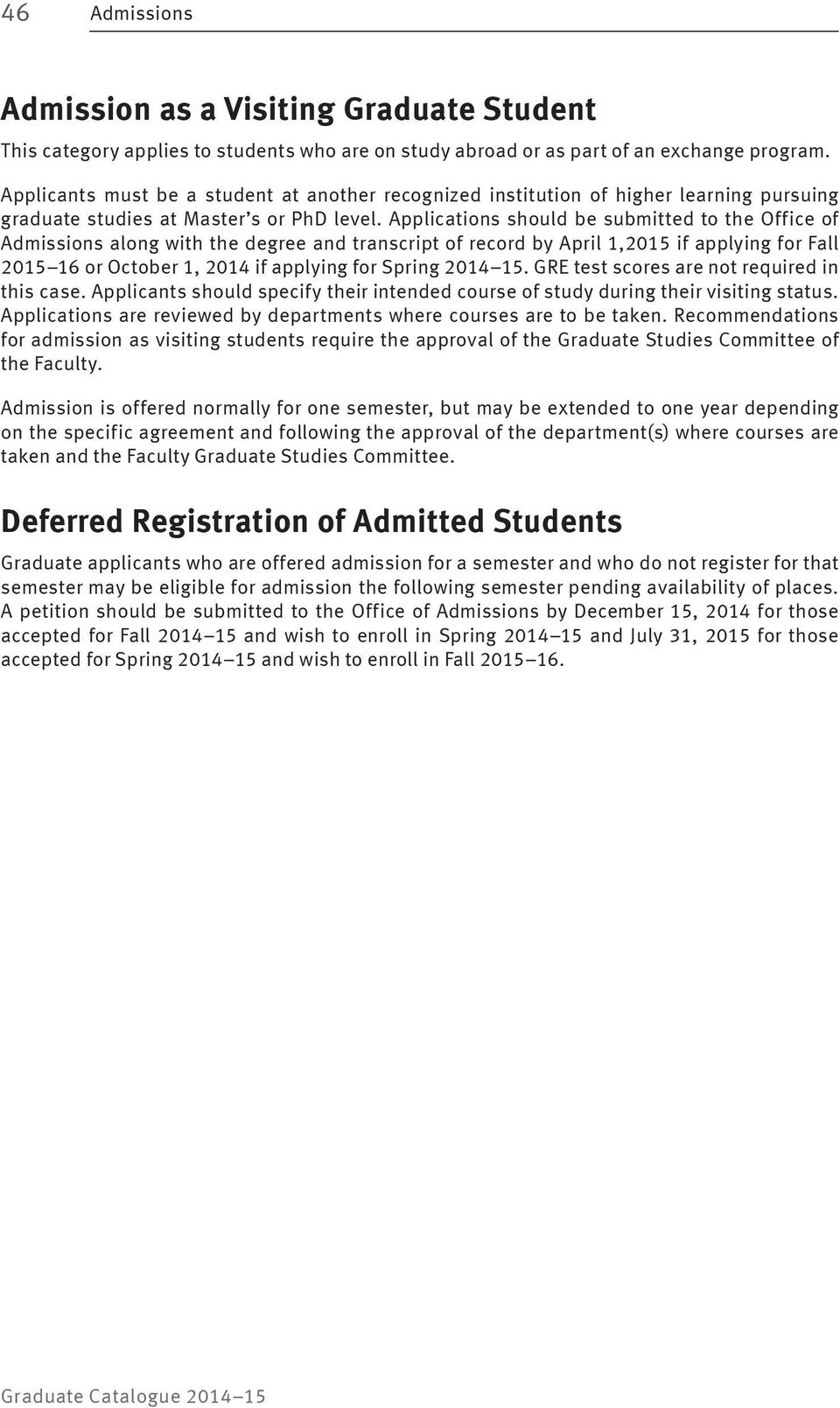 Applications should be submitted to the Office of Admissions along with the degree and transcript of record by April 1,2015 if applying for Fall 2015 16 or October 1, 2014 if applying for Spring 2014