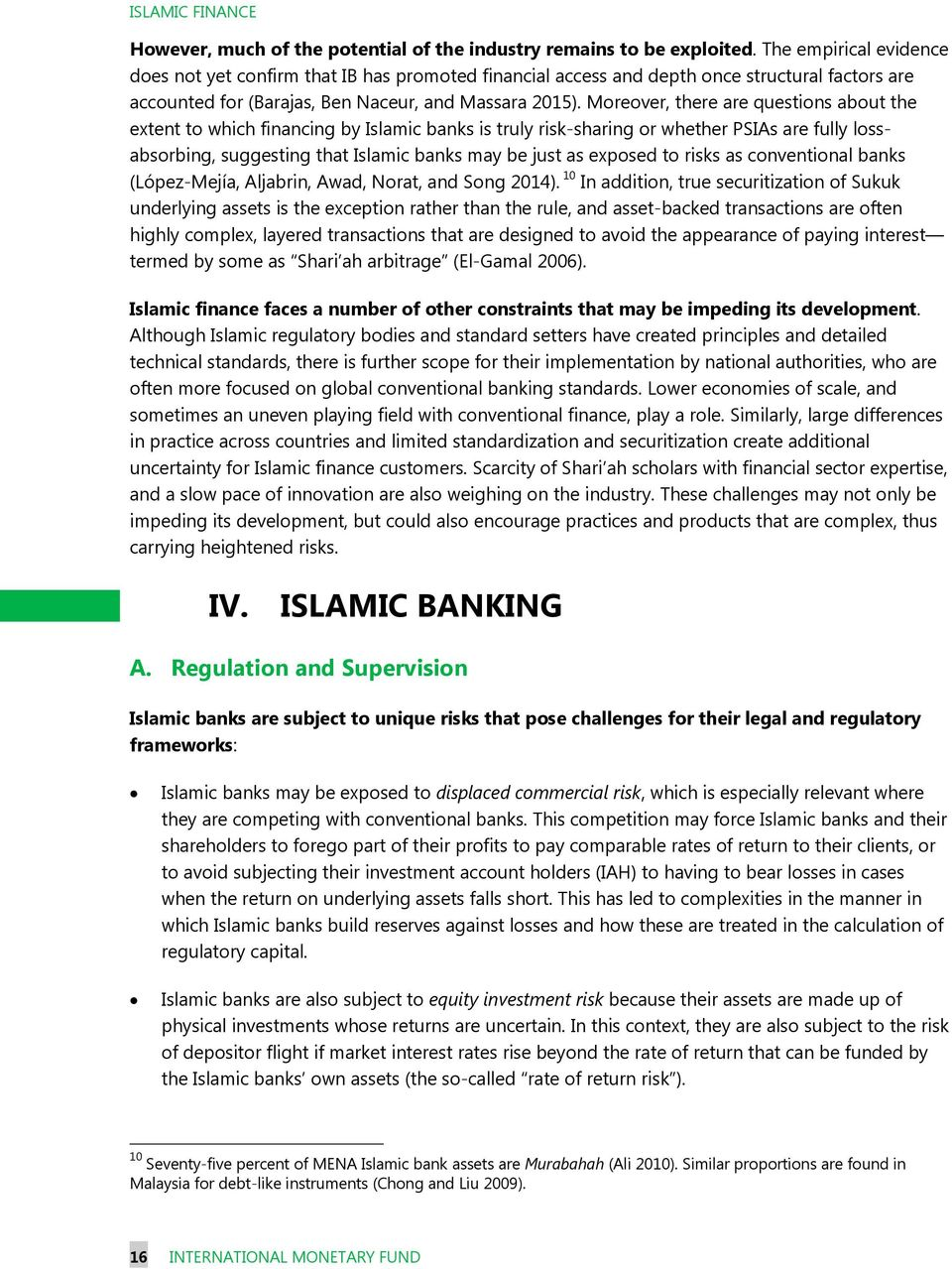 Moreover, there are questions about the extent to which financing by Islamic banks is truly risk-sharing or whether PSIAs are fully lossabsorbing, suggesting that Islamic banks may be just as exposed