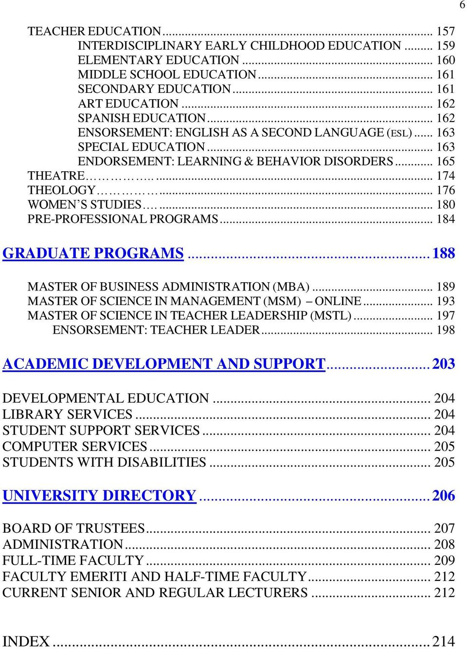 ... 180 PRE-PROFESSIONAL PROGRAMS... 184 GRADUATE PROGRAMS... 188 MASTER OF BUSINESS ADMINISTRATION (MBA)... 189 MASTER OF SCIENCE IN MANAGEMENT (MSM) ONLINE.
