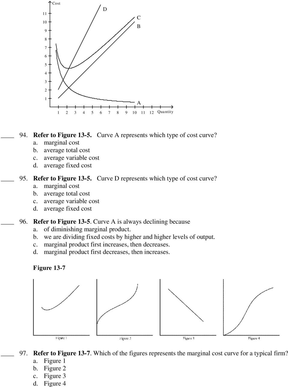 average fixed cost 96. Refer to Figure 13-5. Curve A is always declining because a. of diminishing marginal product. b. we are dividing fixed costs by higher and higher levels of output. c. marginal product first increases, then decreases.