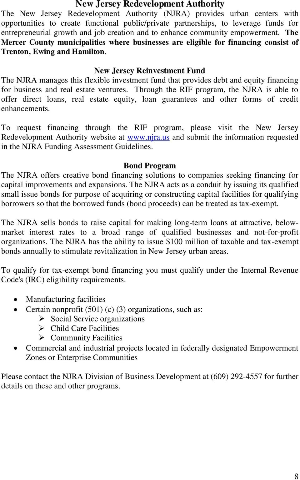New Jersey Reinvestment Fund The NJRA manages this flexible investment fund that provides debt and equity financing for business and real estate ventures.