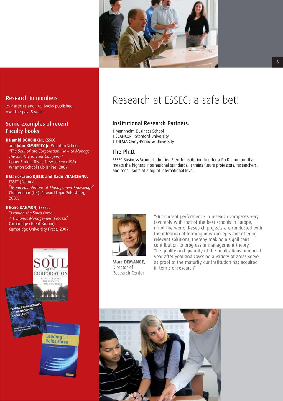 Moral Foundations of Management Knowledge Cheltenham (UK): Edward Elgar Publishing, 2007. Research at ESSEC: a safe bet!