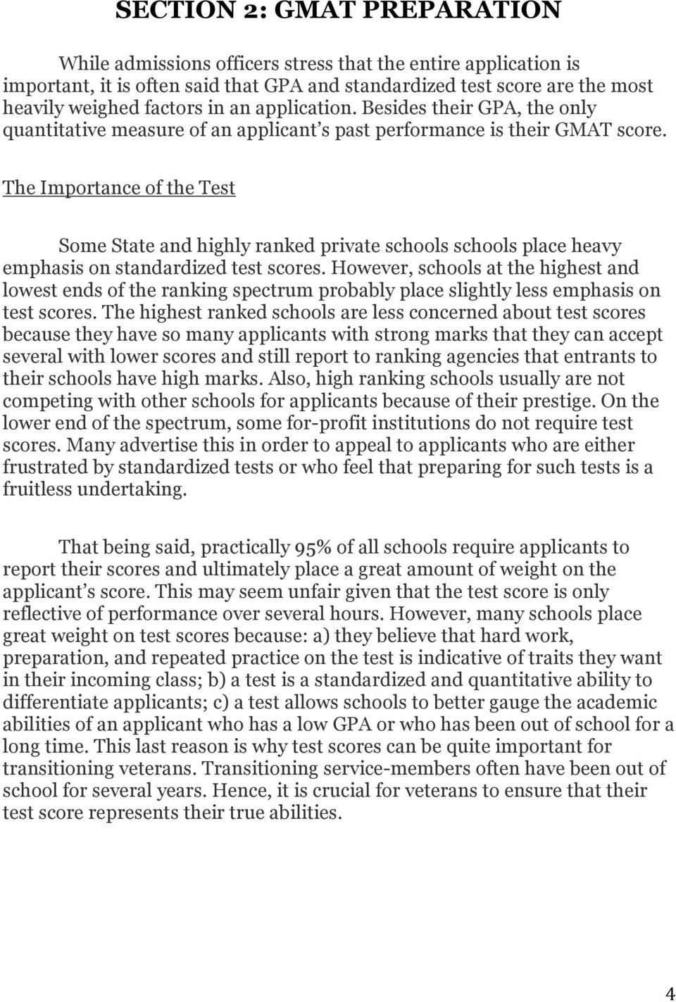 The Importance of the Test Some State and highly ranked private schools schools place heavy emphasis on standardized test scores.