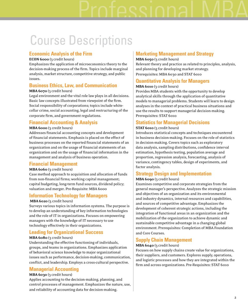 Business Ethics, Law, and Communication MBA 6070 (3 credit hours) Legal environment and the vital role law plays in all decisions. Basic law concepts illustrated from viewpoint of the firm.