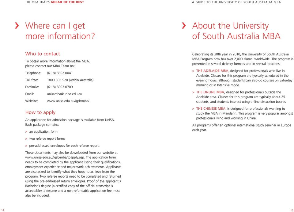 8) 8302 0709 Email: Website: How to apply unisamba@unisa.edu.au www.unisa.edu.au/igsb/mba/ An application for admission package is available from UniSA.