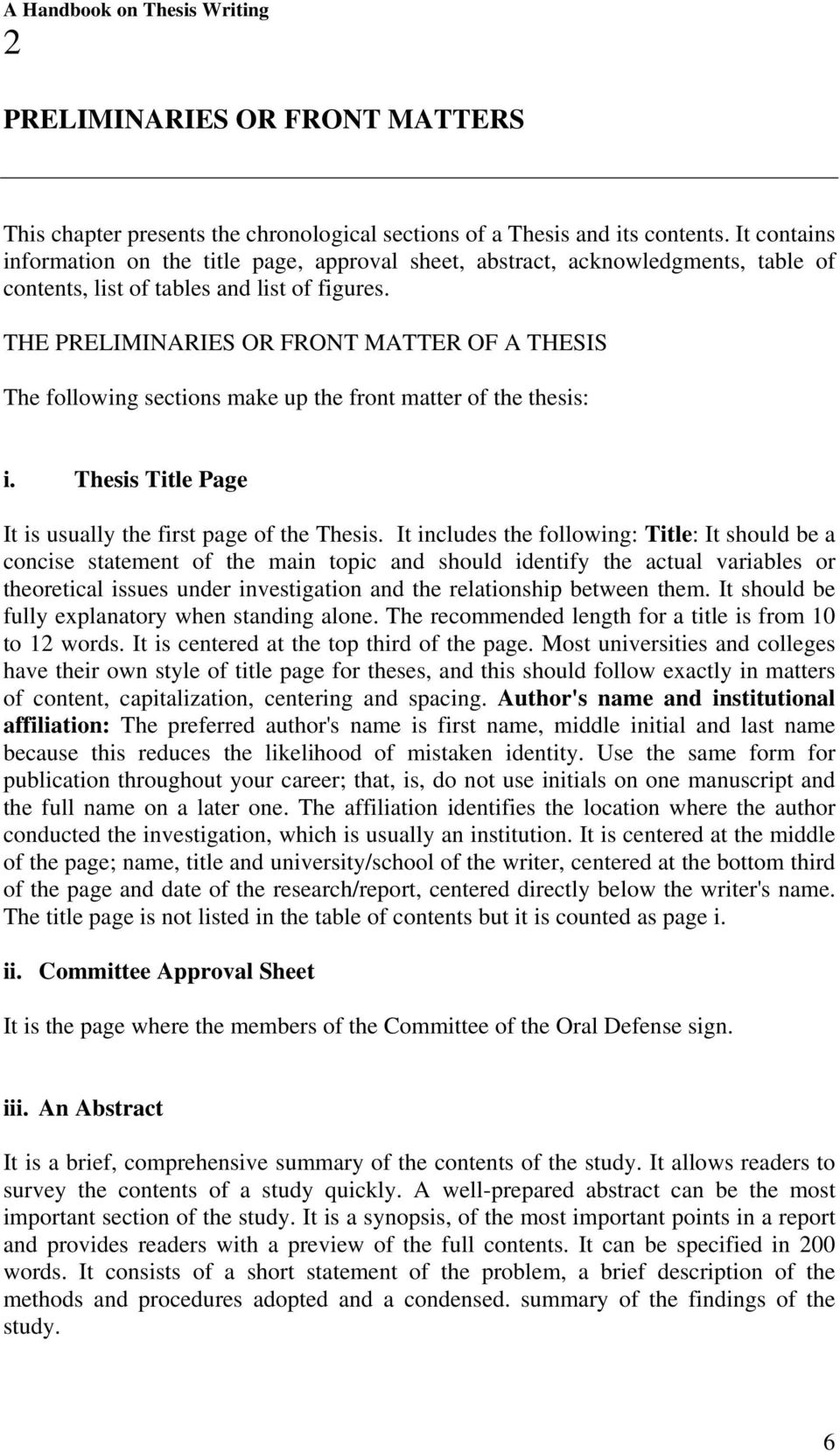 THE PRELIMINARIES OR FRONT MATTER OF A THESIS The following sections make up the front matter of the thesis: i. Thesis Title Page It is usually the first page of the Thesis.