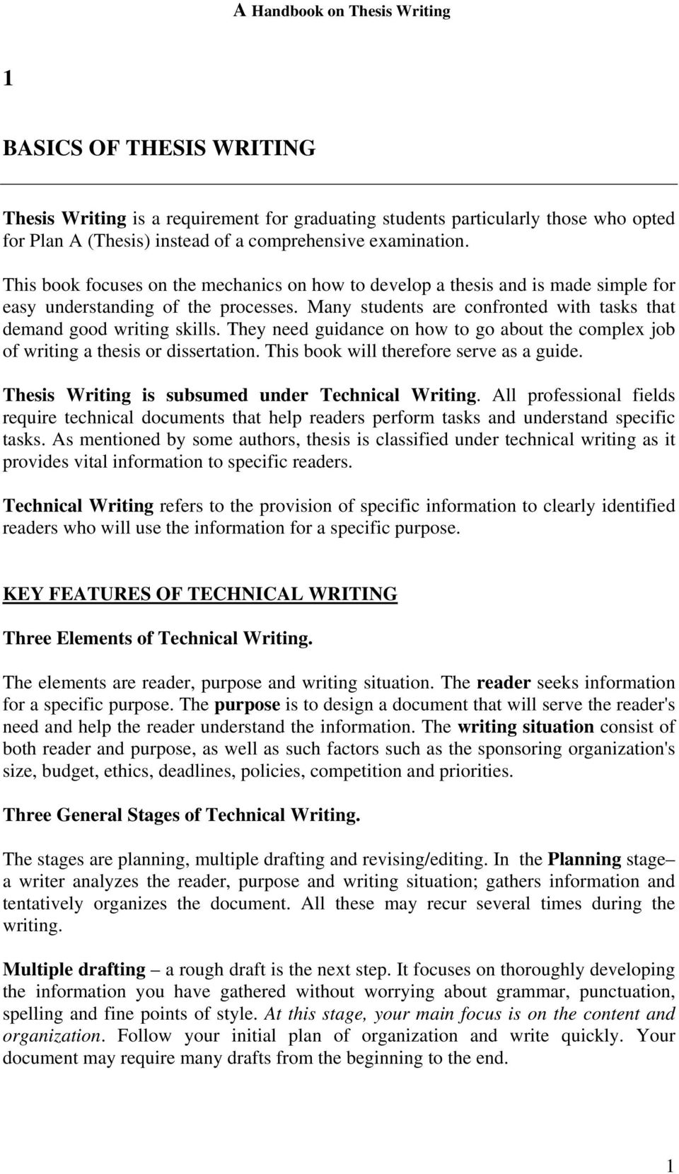 They need guidance on how to go about the complex job of writing a thesis or dissertation. This book will therefore serve as a guide. Thesis Writing is subsumed under Technical Writing.