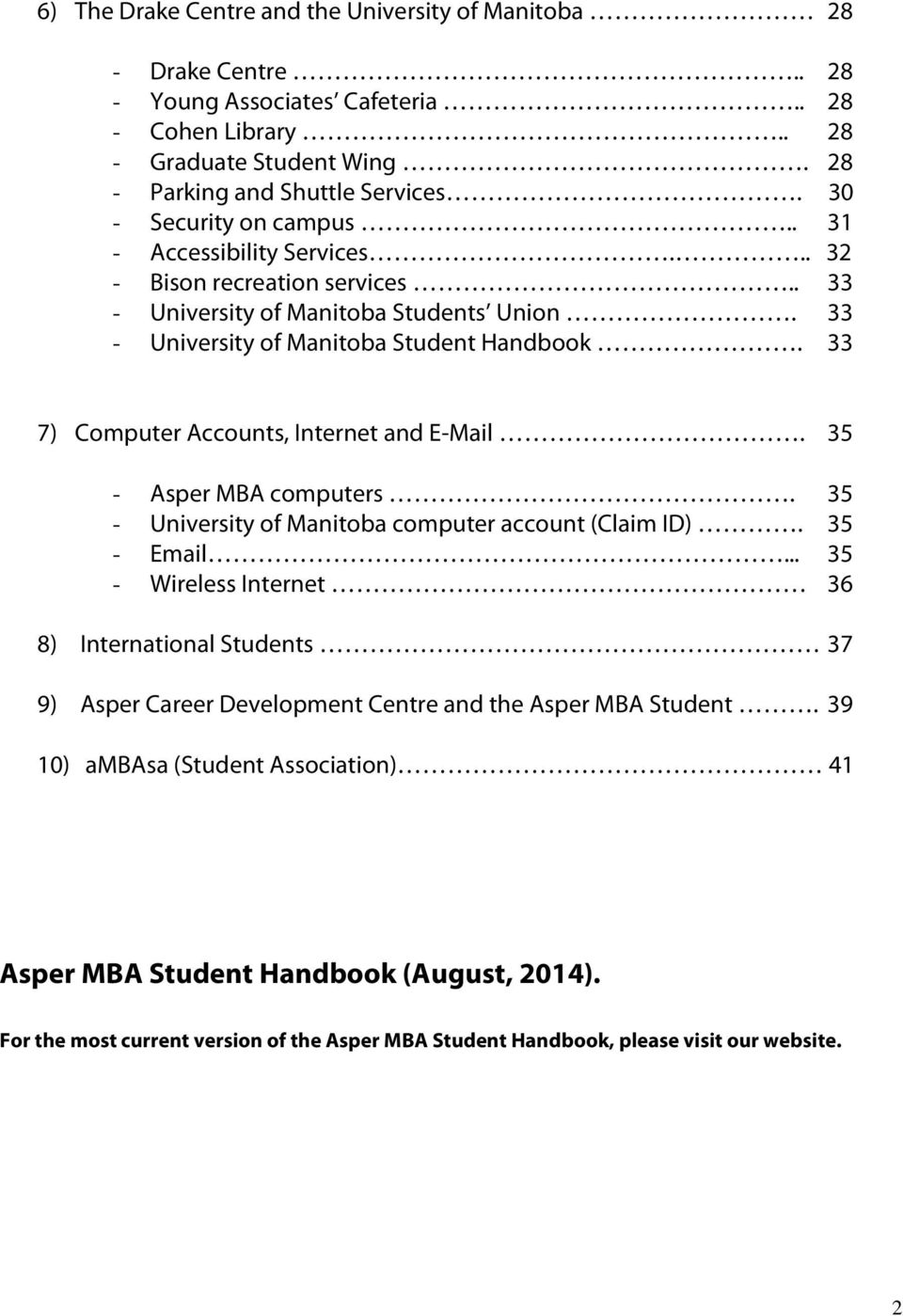 33 7) Computer Accounts, Internet and E-Mail. 35 - Asper MBA computers. 35 - University of Manitoba computer account (Claim ID). 35 - Email.